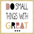 Rámované obrazy - DO SMALL THINGS WITH GREAT